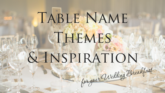 Wedding Breakfast Table Name Themes & Inspiration