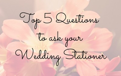 Top 5 Questions to ask your Wedding Stationer