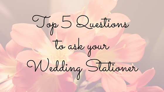 Questions for your Wedding Stationer